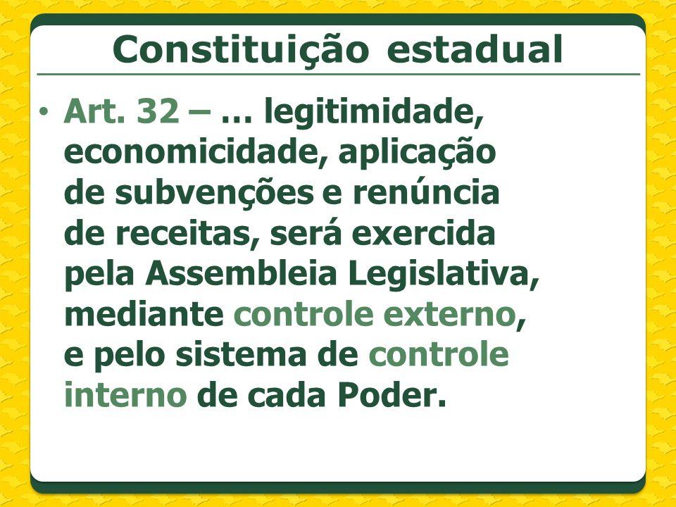 Constituição estadual Art. 32 – … legitimidade, economicidade, aplicação de subvenções e renúncia de receitas, será exercida pela Assembleia Legislati