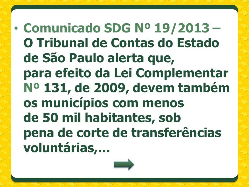 Comunicado SDG Nº 19/2013 – O Tribunal de Contas do Estado de São Paulo alerta que, para efeito da Lei Complementar Nº 131, de 2009, devem também os m