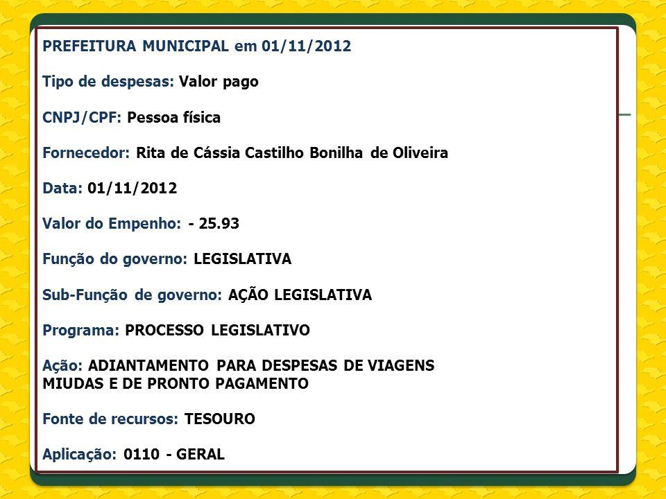 Receitas e Despesas Despesa atualizada PREFEITURA MUNICIPAL em 01/11/2012 Tipo de despesas: Valor pago CNPJ/CPF: Pessoa física Fornecedor: Rita de Cás