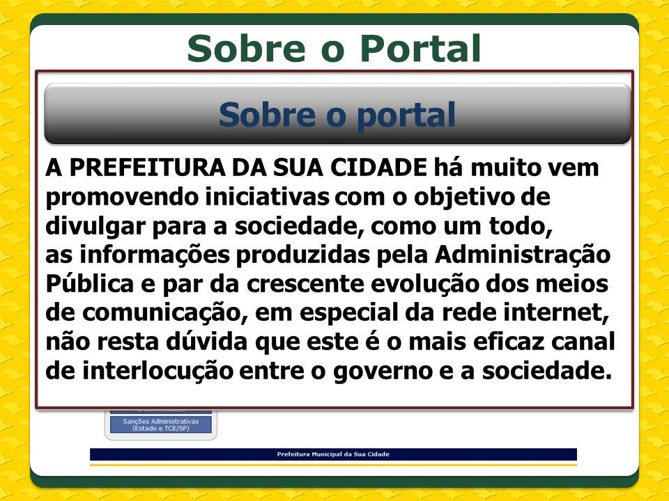 Sobre o Portal A PREFEITURA DA SUA CIDADE há muito vem promovendo iniciativas com o objetivo de divulgar para a sociedade, como um todo, as informaçõe
