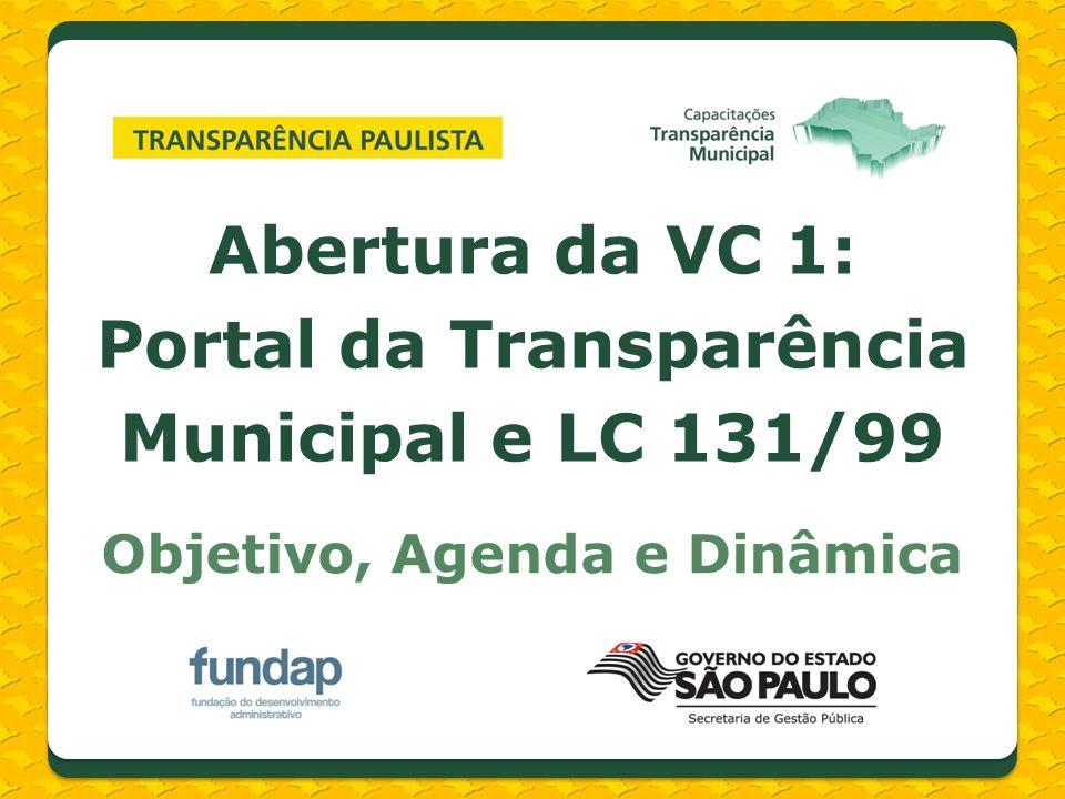 Abertura da VC 1: Portal da Transparência Municipal e LC 131/99 Objetivo, Agenda e Dinâmica