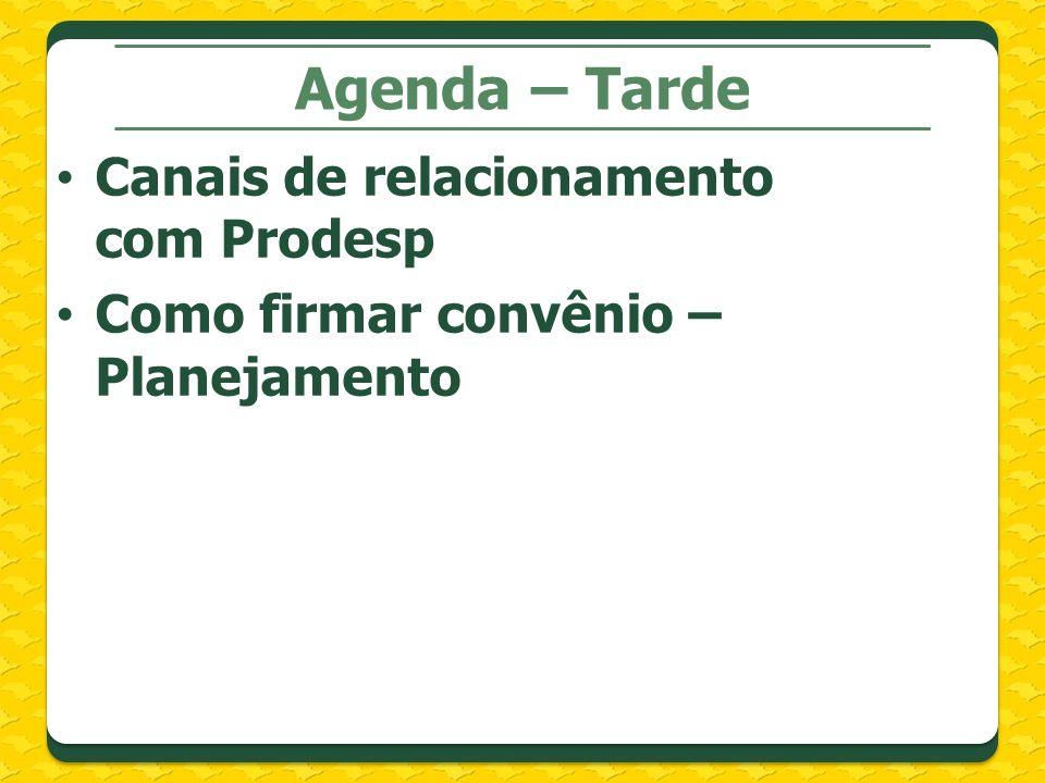 Agenda – Tarde Canais de relacionamento com Prodesp Como firmar convênio – Planejamento