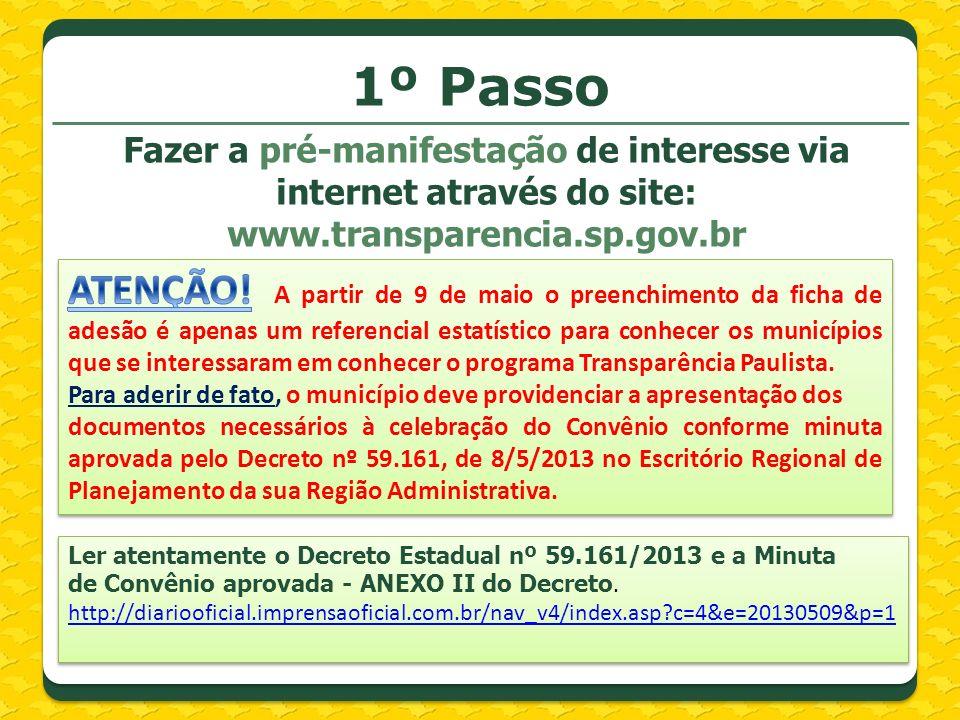 1º Passo Fazer a pré-manifestação de interesse via internet através do site: www.transparencia.sp.gov.br Ler atentamente o Decreto Estadual nº 59.161/