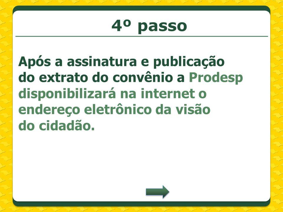 4º passo Após a assinatura e publicação do extrato do convênio a Prodesp disponibilizará na internet o endereço eletrônico da visão do cidadão.