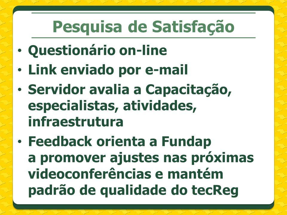 Pesquisa de Satisfação Questionário on-line Link enviado por e-mail Servidor avalia a Capacitação, especialistas, atividades, infraestrutura Feedback