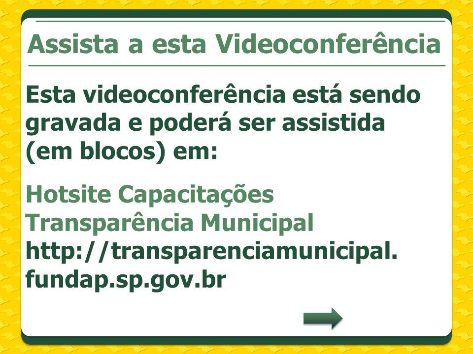 Assista a esta Videoconferência Esta videoconferência está sendo gravada e poderá ser assistida (em blocos) em: Hotsite Capacitações Transparência Municipal http://transparenciamunicipal.