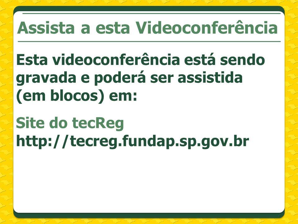 Assista a esta Videoconferência Esta videoconferência está sendo gravada e poderá ser assistida (em blocos) em: Site do tecReg http://tecreg.fundap.sp
