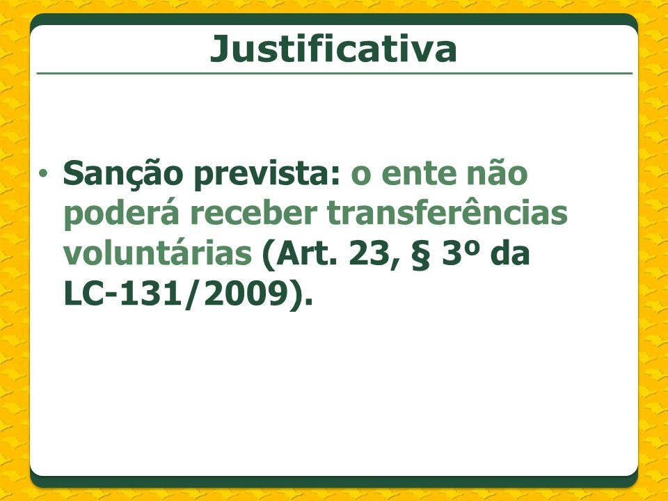 Justificativa Sanção prevista: o ente não poderá receber transferências voluntárias (Art. 23, § 3º da LC-131/2009).