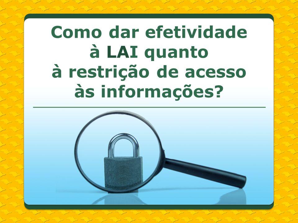 Como dar efetividade à LAI quanto à restrição de acesso às informações?