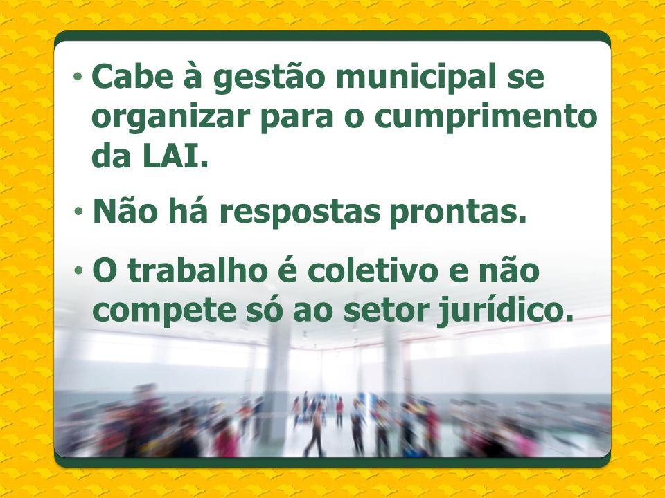 Cabe à gestão municipal se organizar para o cumprimento da LAI. Não há respostas prontas. O trabalho é coletivo e não compete só ao setor jurídico.