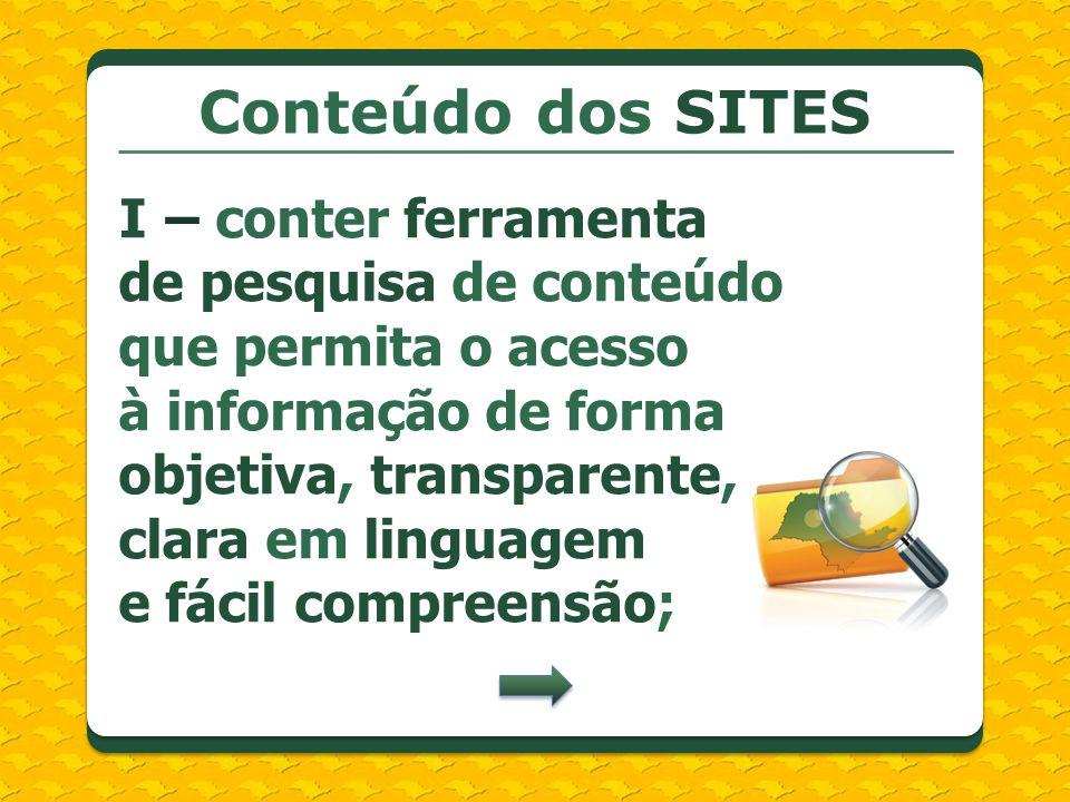 Conteúdo dos SITES I – conter ferramenta de pesquisa de conteúdo que permita o acesso à informação de forma objetiva, transparente, clara em linguagem