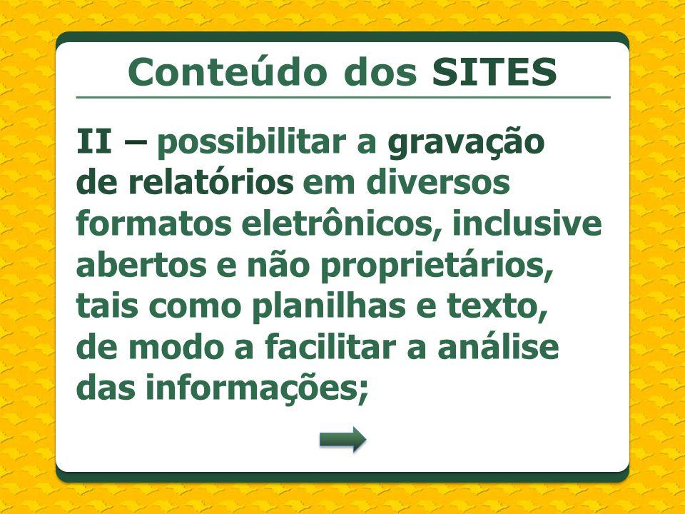 Conteúdo dos SITES II – possibilitar a gravação de relatórios em diversos formatos eletrônicos, inclusive abertos e não proprietários, tais como plani