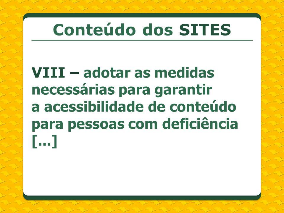 Conteúdo dos SITES VIII – adotar as medidas necessárias para garantir a acessibilidade de conteúdo para pessoas com deficiência [...]