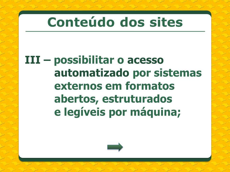 Conteúdo dos sites III – possibilitar o acesso automatizado por sistemas externos em formatos abertos, estruturados e legíveis por máquina;