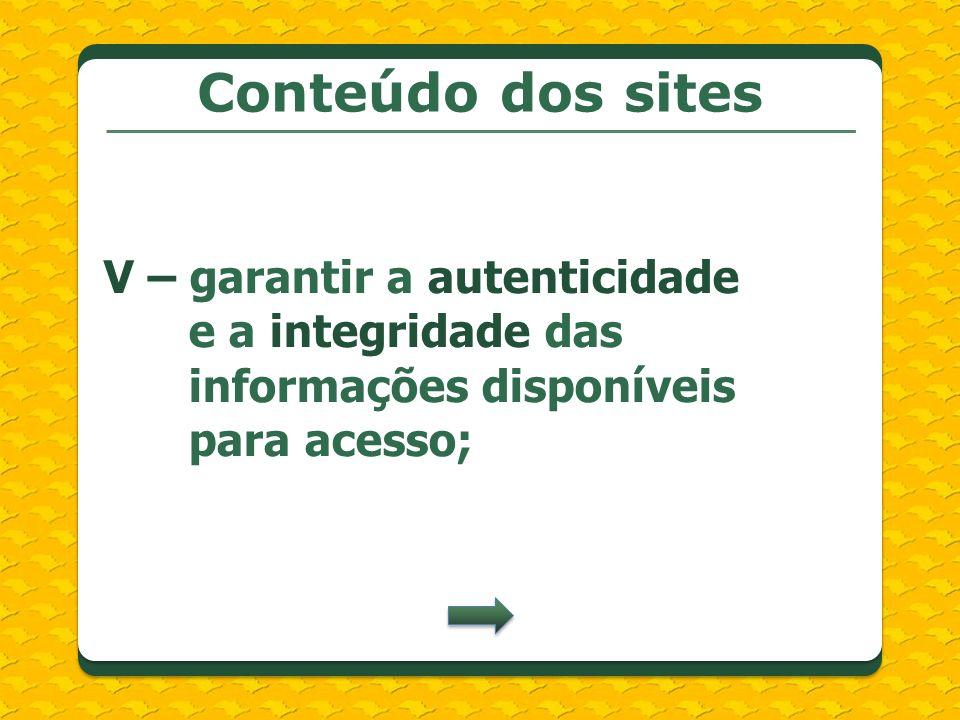 Conteúdo dos sites V – garantir a autenticidade e a integridade das informações disponíveis para acesso;