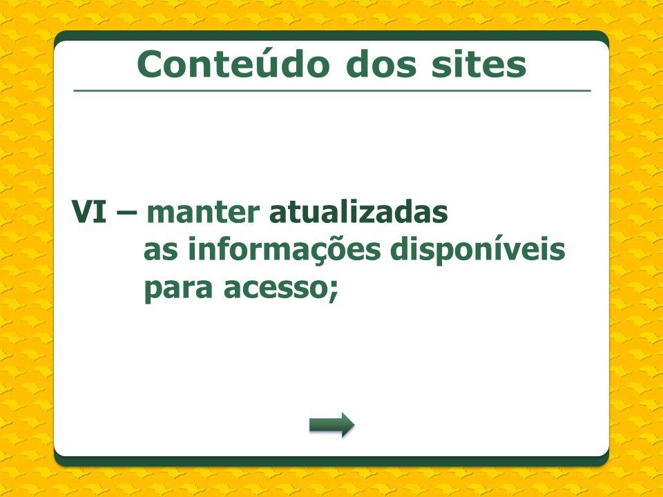 Conteúdo dos sites VI – manter atualizadas as informações disponíveis para acesso;
