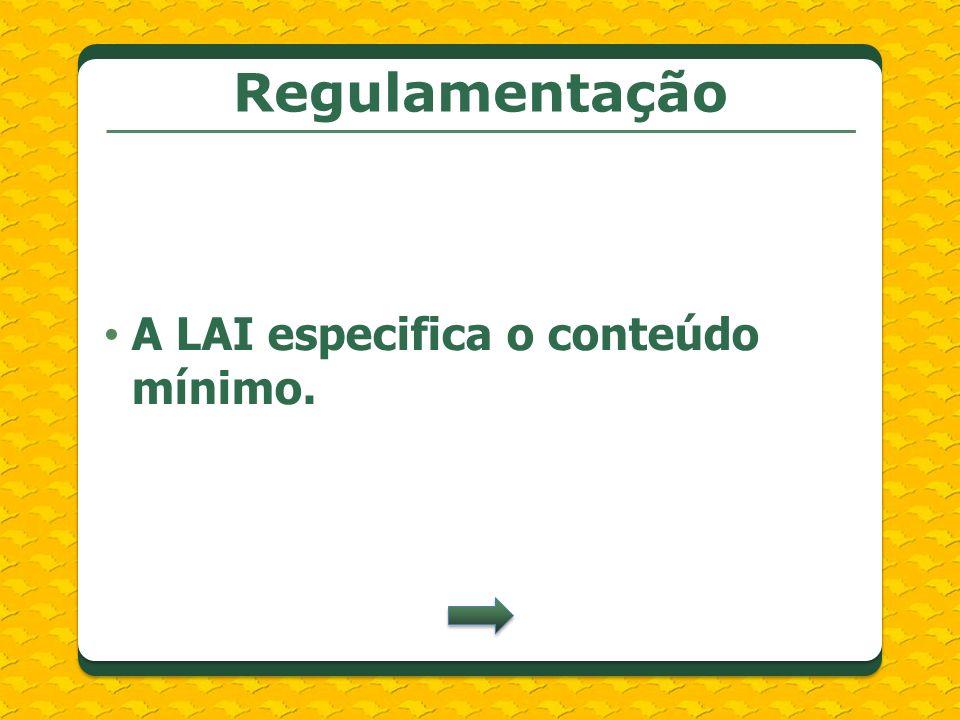 Regulamentação A LAI especifica o conteúdo mínimo.