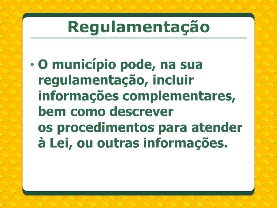 Regulamentação O município pode, na sua regulamentação, incluir informações complementares, bem como descrever os procedimentos para atender à Lei, ou outras informações.