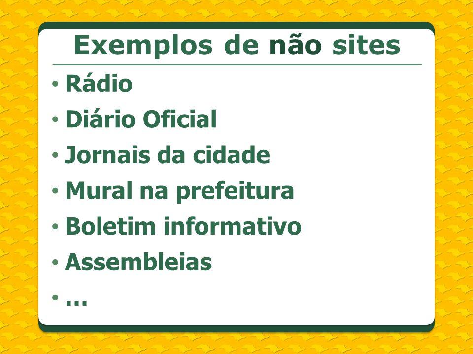 Exemplos de não sites Rádio Diário Oficial Jornais da cidade Mural na prefeitura Boletim informativo Assembleias …