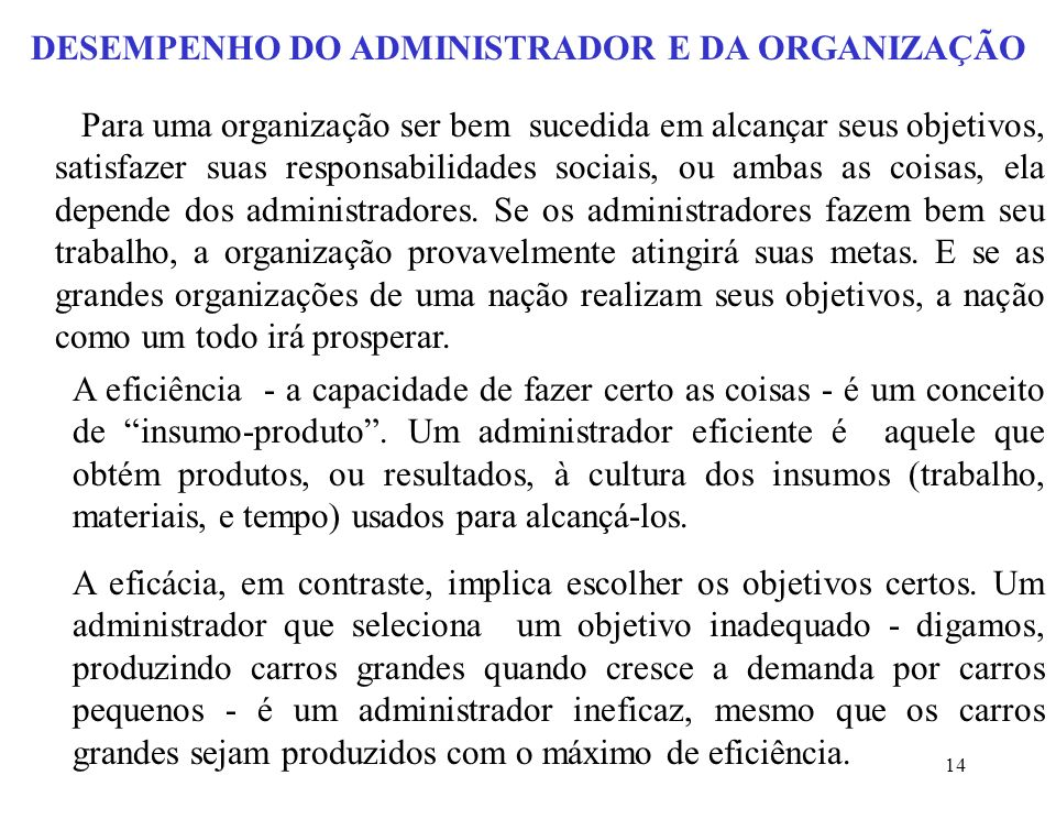 14 DESEMPENHO DO ADMINISTRADOR E DA ORGANIZAÇÃO Para uma organização ser bem sucedida em alcançar seus objetivos, satisfazer suas responsabilidades sociais, ou ambas as coisas, ela depende dos administradores.