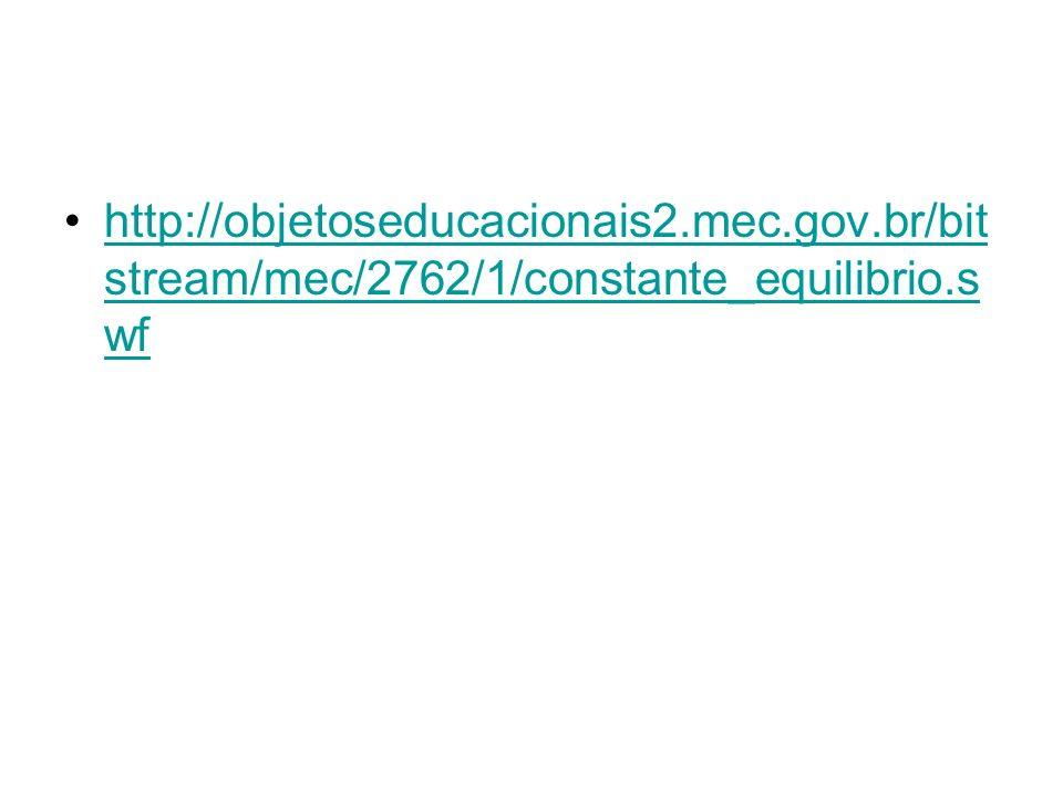 http://objetoseducacionais2.mec.gov.br/bit stream/mec/2762/1/constante_equilibrio.s wfhttp://objetoseducacionais2.mec.gov.br/bit stream/mec/2762/1/con