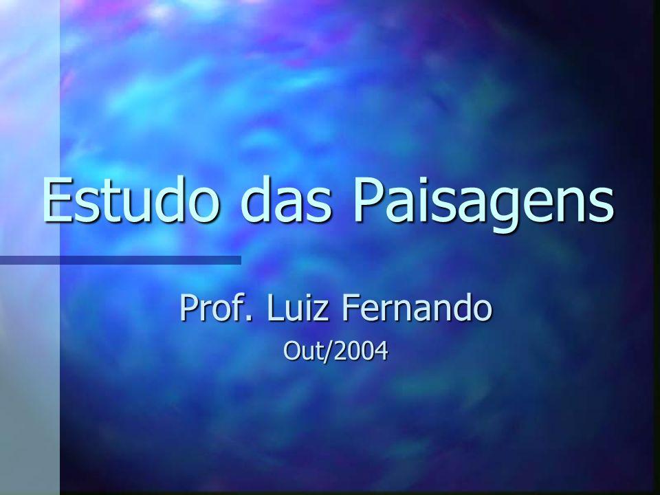 Estudo das Paisagens Prof. Luiz Fernando Out/2004