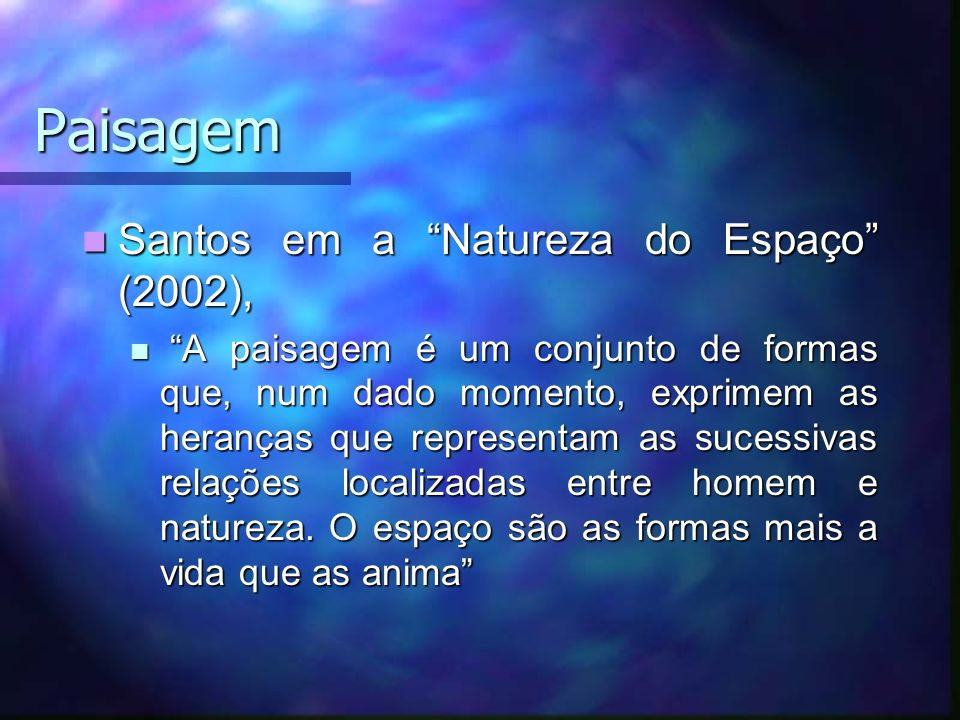 Paisagem Santos em a Natureza do Espaço (2002), Santos em a Natureza do Espaço (2002), A paisagem é um conjunto de formas que, num dado momento, expri
