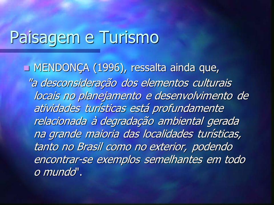 Paisagem e Turismo MENDONÇA (1996), ressalta ainda que, MENDONÇA (1996), ressalta ainda que,