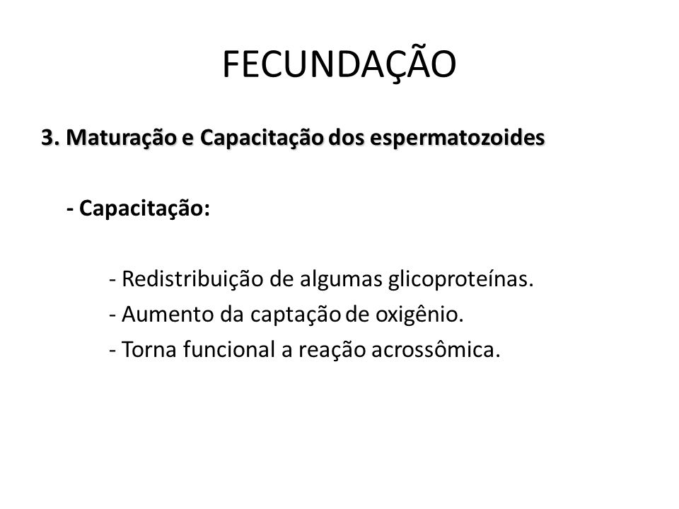 3. Maturação e Capacitação dos espermatozoides - Capacitação: - Redistribuição de algumas glicoproteínas. - Aumento da captação de oxigênio. - Torna f