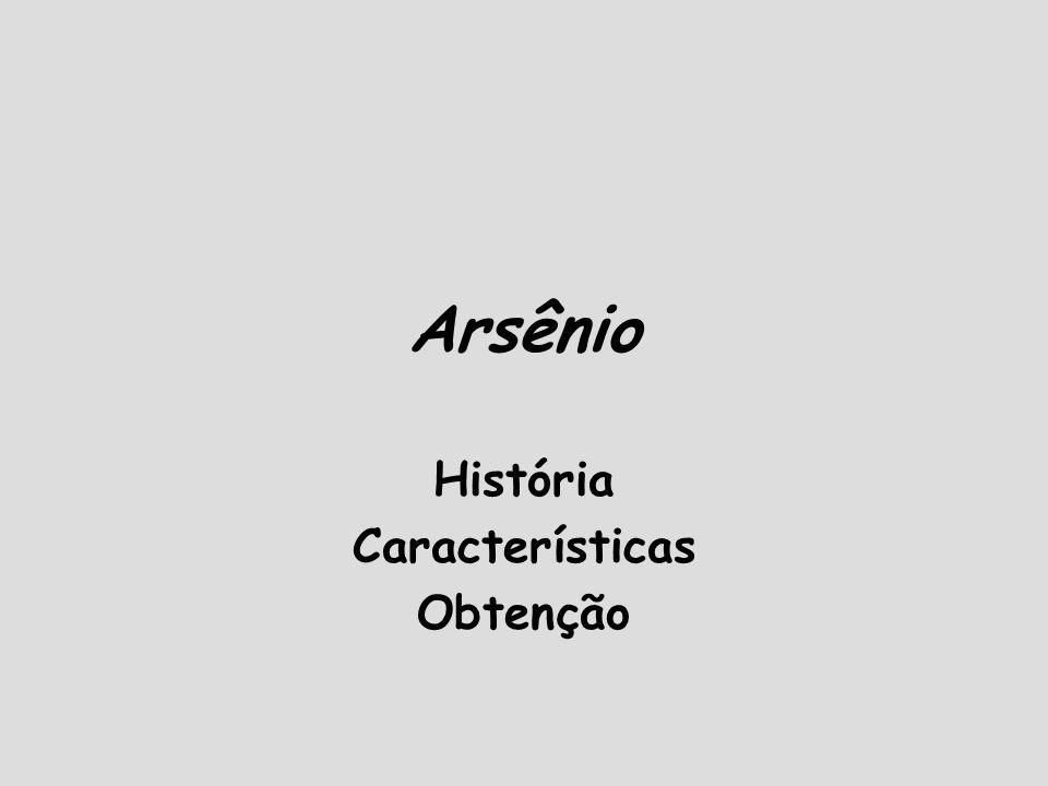 História O arsênio (do grego άρσενιχόν, auripigmento amarelo) é conhecido desde tempos remotos assim como alguns de seus compostos, especialmente os sulfetos.