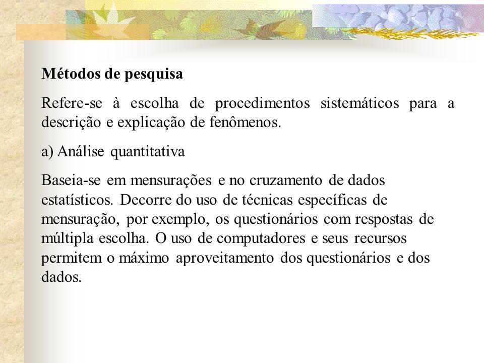 Métodos de pesquisa Refere-se à escolha de procedimentos sistemáticos para a descrição e explicação de fenômenos. a) Análise quantitativa Baseia-se em