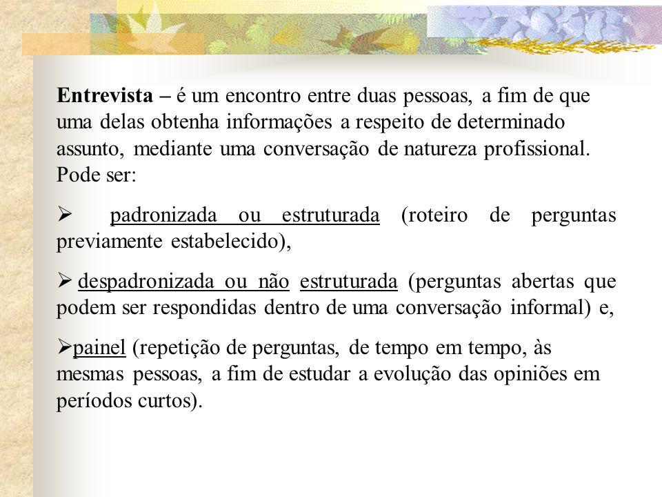Entrevista – é um encontro entre duas pessoas, a fim de que uma delas obtenha informações a respeito de determinado assunto, mediante uma conversação