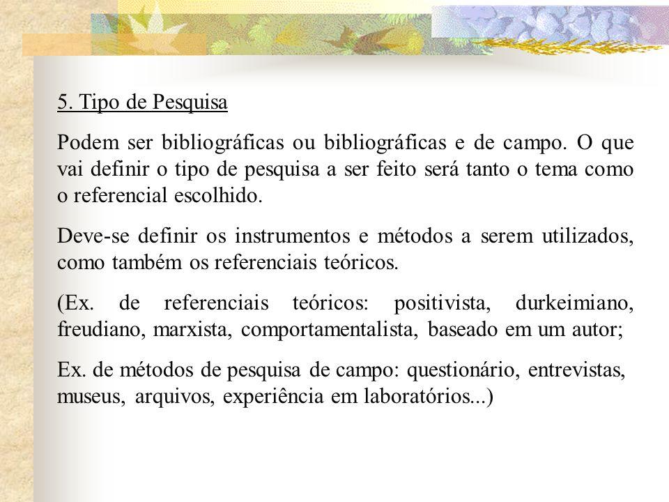 5. Tipo de Pesquisa Podem ser bibliográficas ou bibliográficas e de campo. O que vai definir o tipo de pesquisa a ser feito será tanto o tema como o r