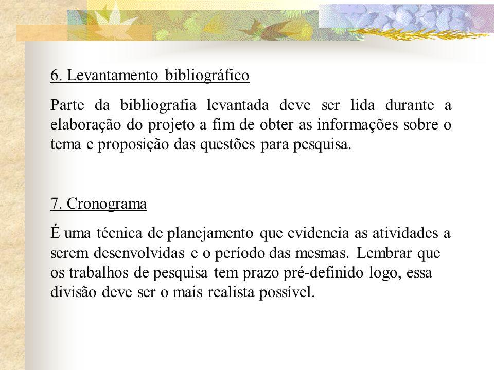 6. Levantamento bibliográfico Parte da bibliografia levantada deve ser lida durante a elaboração do projeto a fim de obter as informações sobre o tema