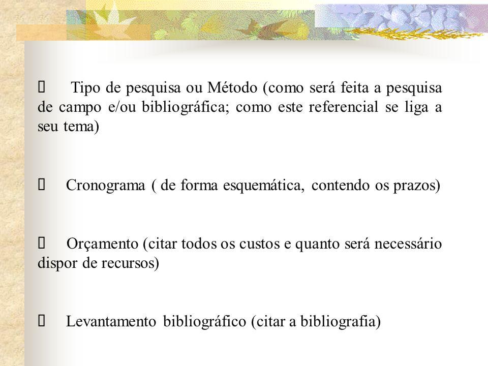 Tipo de pesquisa ou Método (como será feita a pesquisa de campo e/ou bibliográfica; como este referencial se liga a seu tema) Cronograma ( de forma es
