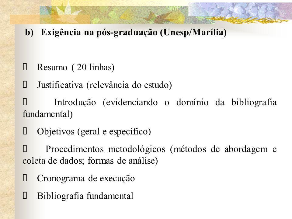 b) Exigência na pós-graduação (Unesp/Marília) Resumo ( 20 linhas) Justificativa (relevância do estudo) Introdução (evidenciando o domínio da bibliogra