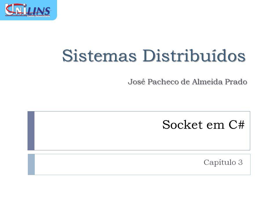 Sistemas Distribuídos José Pacheco de Almeida Prado Socket em C# Capítulo 3