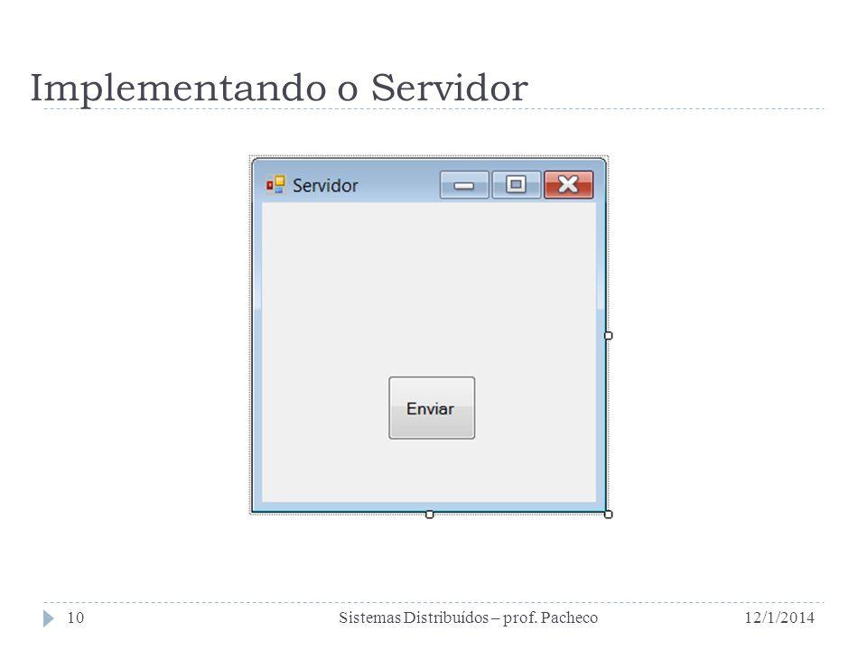 Implementando o Servidor 12/1/2014Sistemas Distribuídos – prof. Pacheco10