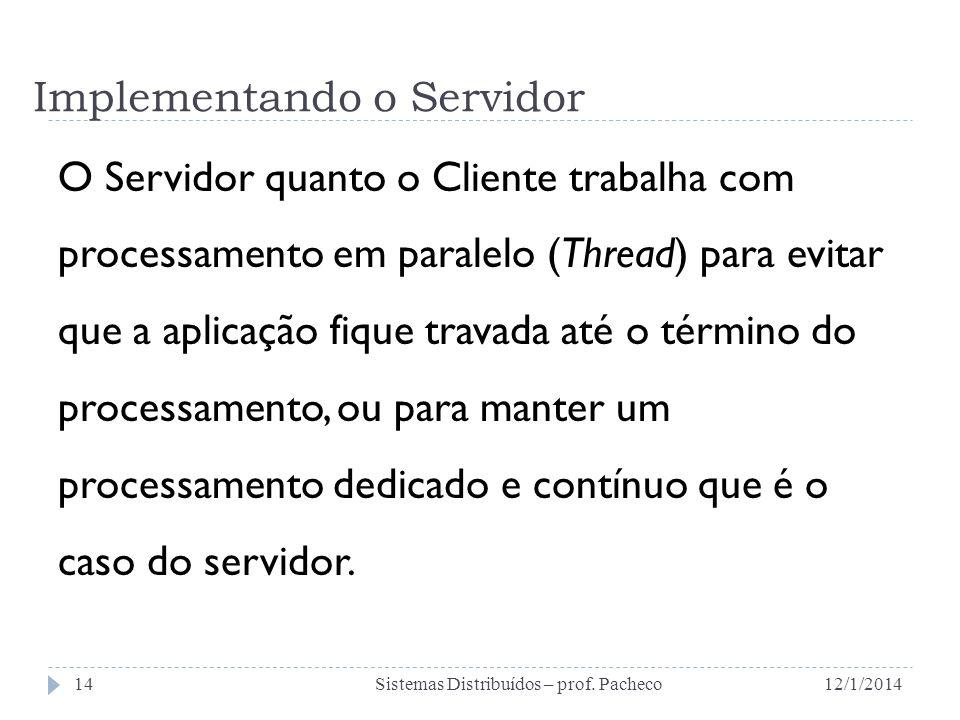 Implementando o Servidor O Servidor quanto o Cliente trabalha com processamento em paralelo (Thread) para evitar que a aplicação fique travada até o t
