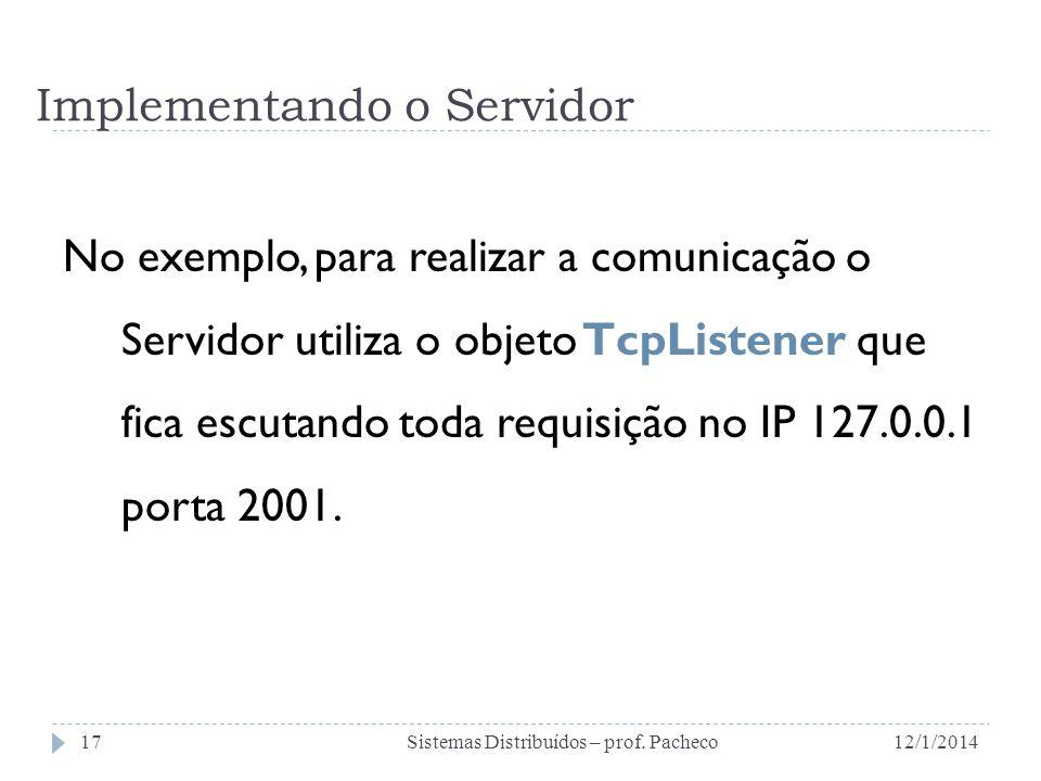 Implementando o Servidor No exemplo, para realizar a comunicação o Servidor utiliza o objeto TcpListener que fica escutando toda requisição no IP 127.