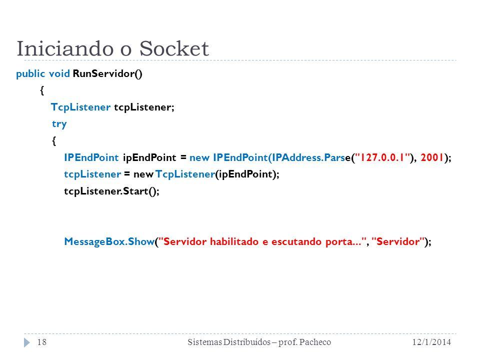 Iniciando o Socket public void RunServidor() { TcpListener tcpListener; try { IPEndPoint ipEndPoint = new IPEndPoint(IPAddress.Parse(