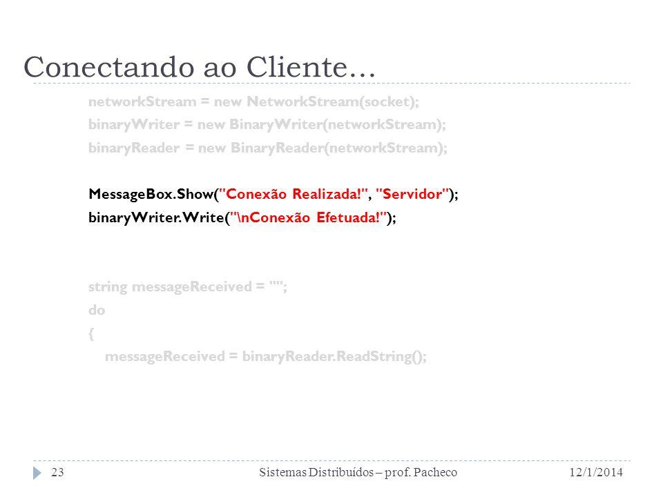 Conectando ao Cliente... networkStream = new NetworkStream(socket); binaryWriter = new BinaryWriter(networkStream); binaryReader = new BinaryReader(ne