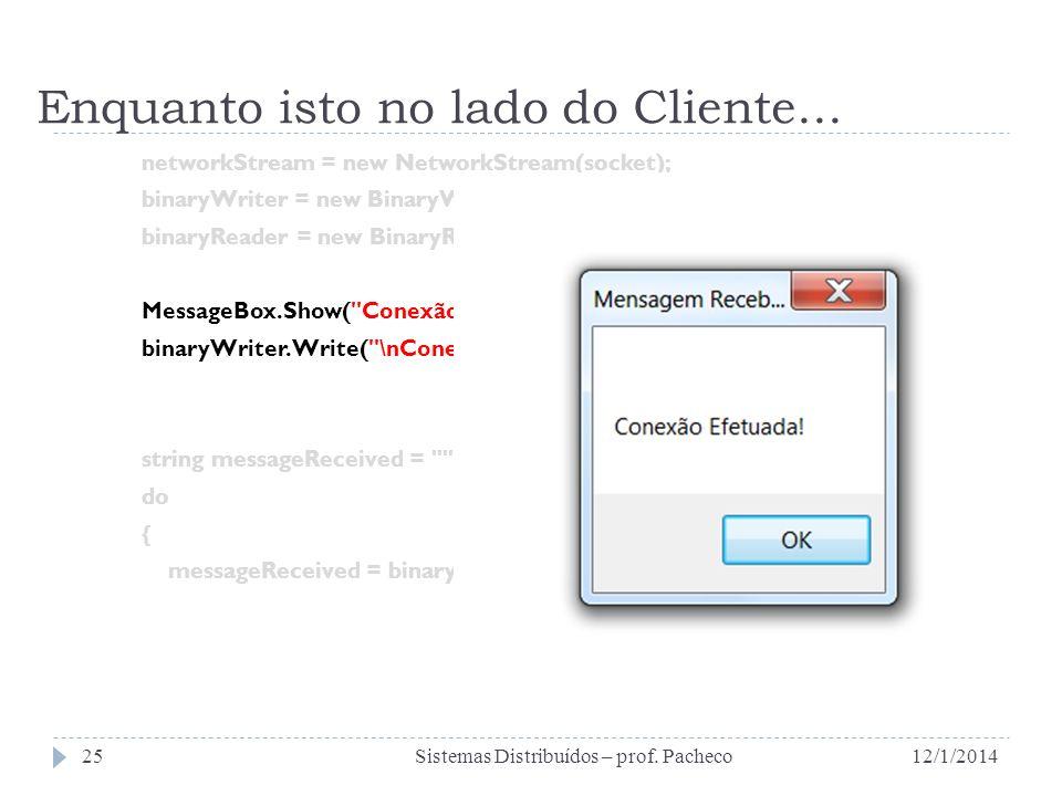 Enquanto isto no lado do Cliente... networkStream = new NetworkStream(socket); binaryWriter = new BinaryWriter(networkStream); binaryReader = new Bina