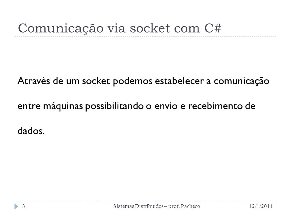 Comunicação via socket com C# A interface padronizada de sockets surgiu originalmente no sistema operacional Unix BSD (Berkeley Software Distribution).