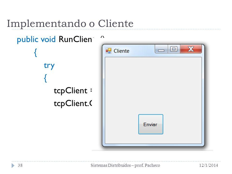 Implementando o Cliente public void RunCliente() { try { tcpClient = new TcpClient(); tcpClient.Connect(