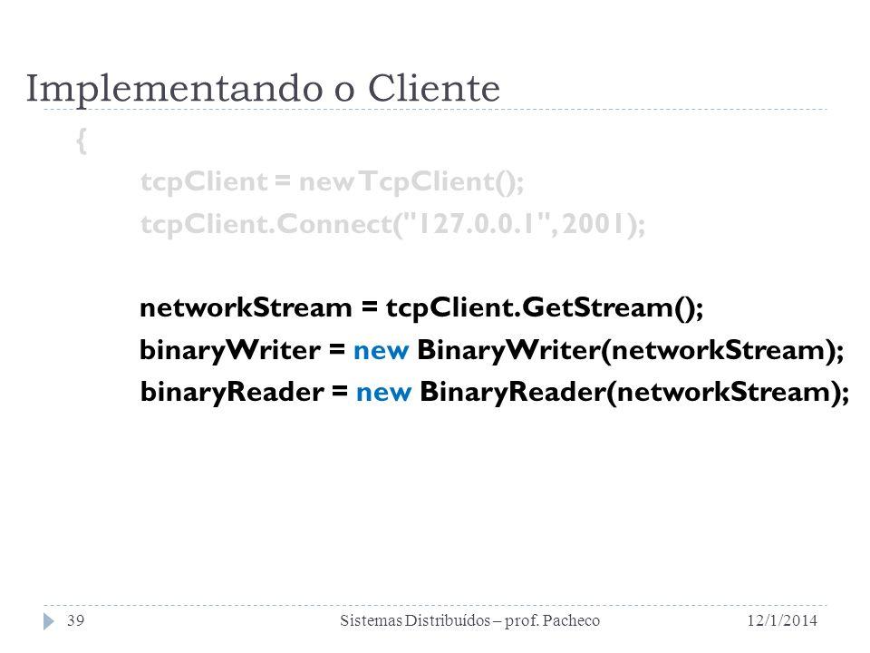 Implementando o Cliente { tcpClient = new TcpClient(); tcpClient.Connect(