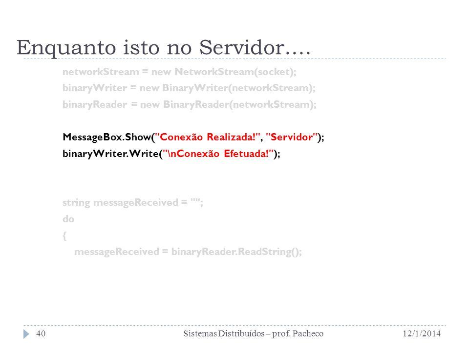 Enquanto isto no Servidor.... networkStream = new NetworkStream(socket); binaryWriter = new BinaryWriter(networkStream); binaryReader = new BinaryRead