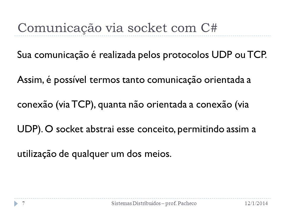 Comunicação via socket com C# Sua comunicação é realizada pelos protocolos UDP ou TCP. Assim, é possível termos tanto comunicação orientada a conexão