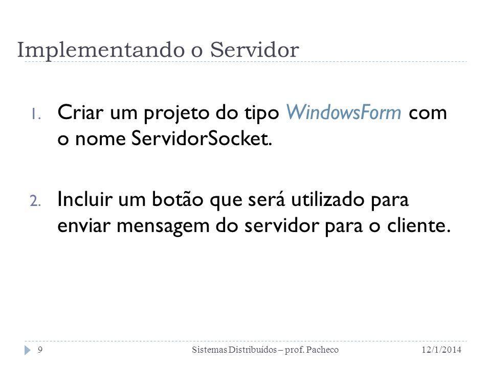 Implementando o Servidor 1. Criar um projeto do tipo WindowsForm com o nome ServidorSocket. 2. Incluir um botão que será utilizado para enviar mensage