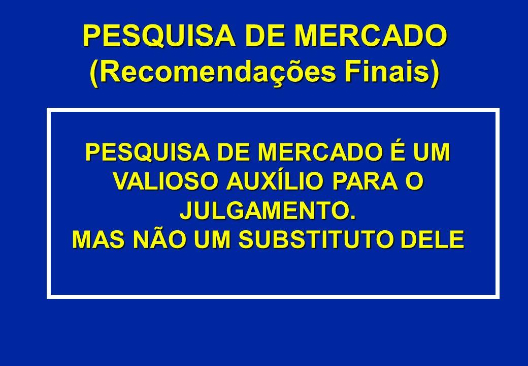 PESQUISA DE MERCADO (Recomendações Finais) PESQUISA DE MERCADO É UM VALIOSO AUXÍLIO PARA O JULGAMENTO. MAS NÃO UM SUBSTITUTO DELE